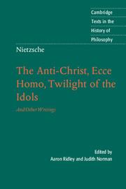 Nietzsche: The Anti-Christ, Ecce Homo, Twilight of the Idols