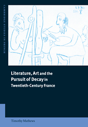 Literature, Art and the Pursuit of Decay in Twentieth-Century France