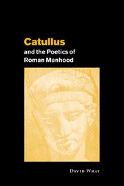 Catullus and the Poetics of Roman Manhood