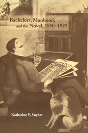 Bachelors, Manhood, and the Novel, 1850–1925