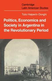 Politics Economics and Society in Argentina in the Revolutionary Period