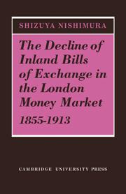 The Decline of Inland Bills of Exchange in the London Money Market 1855–1913
