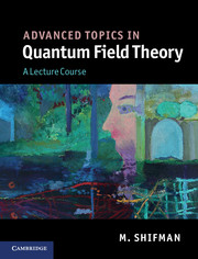 Advanced Topics in Quantum Field Theory