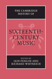 The Cambridge History of Sixteenth–Century Music