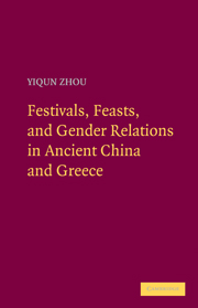 Festivals, Feasts, and Gender Relations in Ancient China and Greece