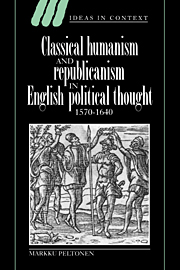 Classical Humanism and Republicanism in English Political Thought, 1570–1640