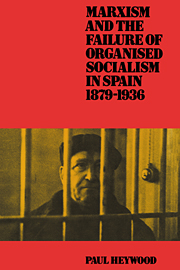 Marxism and the Failure of Organised Socialism in Spain, 1879–1936