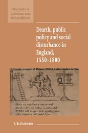 Dearth, Public Policy and Social Disturbance in England 1550–1800