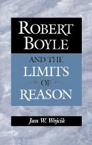 Robert Boyle and the Limits of Reason