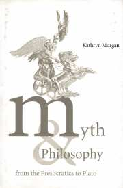 Myth and Philosophy from the Presocratics to Plato