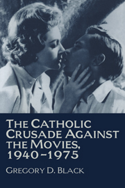 The Catholic Crusade against the Movies, 1940–1975