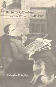 Bachelors, Manhood, and the Novel, 1850–1925