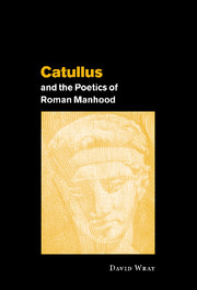 Catullus and the Poetics of Roman Manhood