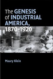 The Genesis of Industrial America, 1870–1920