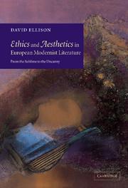 Ethics and Aesthetics in European Modernist Literature