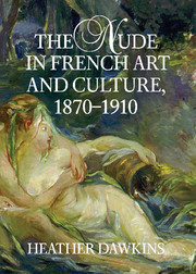 The Nude in French Art and Culture, 1870–1910