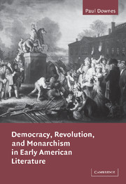 Democracy, Revolution, and Monarchism in Early American Literature