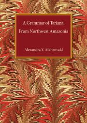 A Grammar of Tariana, from Northwest Amazonia