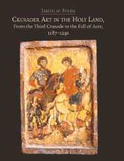 Crusader Art in the Holy Land, From the Third Crusade to the Fall of Acre