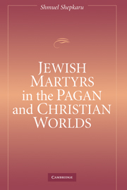Jewish Martyrs in the Pagan and Christian Worlds
