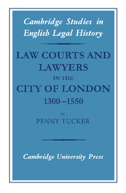 Law Courts and Lawyers in the City of London 1300–1550