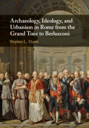Archaeology, Ideology, and Urbanism in Rome from the Grand Tour to Berlusconi