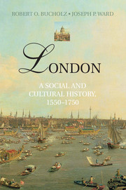 'London: A Social and Cultural History 1550-1750' by Robert O Bucholz and Joseph P Ward - Cambridge University Press
