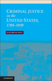Criminal Justice in the United States, 1789–1939