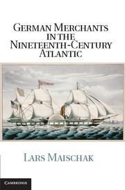 German Merchants in the Nineteenth-Century Atlantic