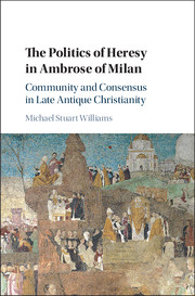 The Politics of Heresy in Ambrose of Milan