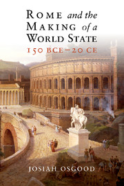 Rome and the Making of a World State, 150 BCE – 20 CE