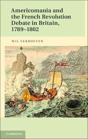 Americomania and the French Revolution Debate in Britain, 1789–1802