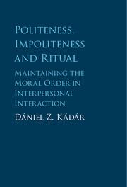 Politeness, Impoliteness and Ritual