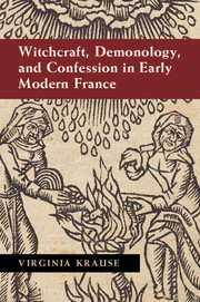 Witchcraft, Demonology, and Confession in Early Modern France