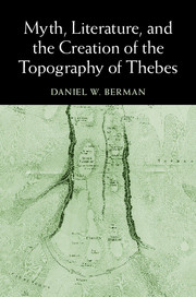Myth, Literature, and the Creation of the Topography of Thebes
