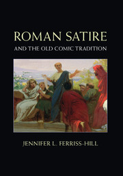 Roman Satire and the Old Comic Tradition