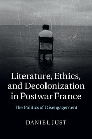 Literature, Ethics, and Decolonization in Postwar France