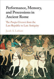 Performance, Memory, and Processions in Ancient Rome