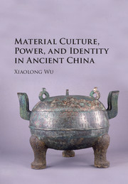Material Culture, Power, and Identity in Ancient China