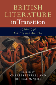 British Literature in Transition, 1920–1940: Futility and Anarchy
