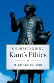 Understanding Kant's Ethics