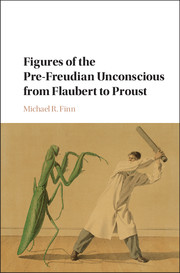 Figures of the Pre-Freudian Unconscious from Flaubert to Proust