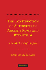The Construction of Authority in Ancient Rome and Byzantium