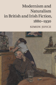 Modernism and Naturalism in British and Irish Fiction, 1880–1930