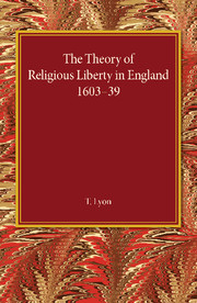 The Theory of Religious Liberty in England 1603–39