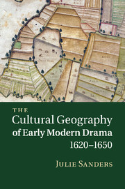 The Cultural Geography of Early Modern Drama, 1620–1650