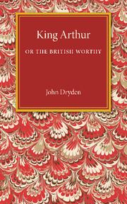 King Arthur; or, The British Worthy