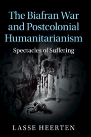 The Biafran War and Postcolonial Humanitarianism