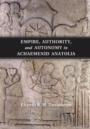 Empire, Authority, and Autonomy in Achaemenid Anatolia