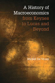 A History of Macroeconomics from Keynes to Lucas and Beyond by Michel De Vroey
